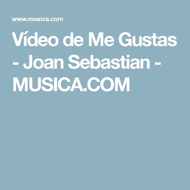 Vídeo de Me Gustas - Joan Sebastian - MUSICA.COM