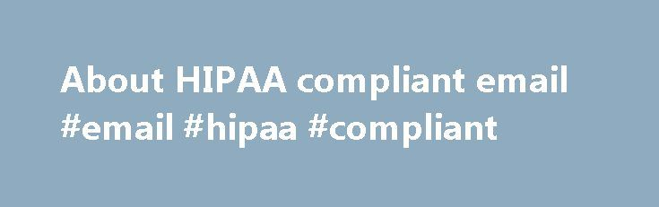 About HIPAA compliant email #email #hipaa #compliant http://swaziland.remmont.com/about-hipaa-compliant-email-email-hipaa-compliant/  # About HIPAA compliant email If you're using a free email service for your practice, odds are it's not HIPAA compliant. The HIPAA Privacy Rule and the HIPAA Security Rule require covered entities, like your practice, to obtain written assurances that their business associates will appropriately safeguard electronic Protected Health Information (ePHI). Failure…