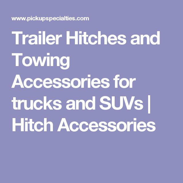 Trailer Hitches and Towing Accessories for trucks and SUVs | Hitch Accessories