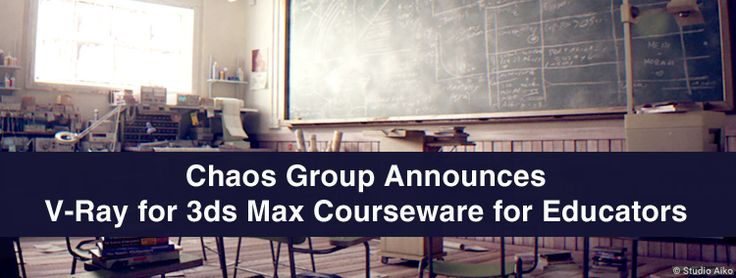 Chaos Group Announces V-Ray for 3ds Max Courseware for Educators