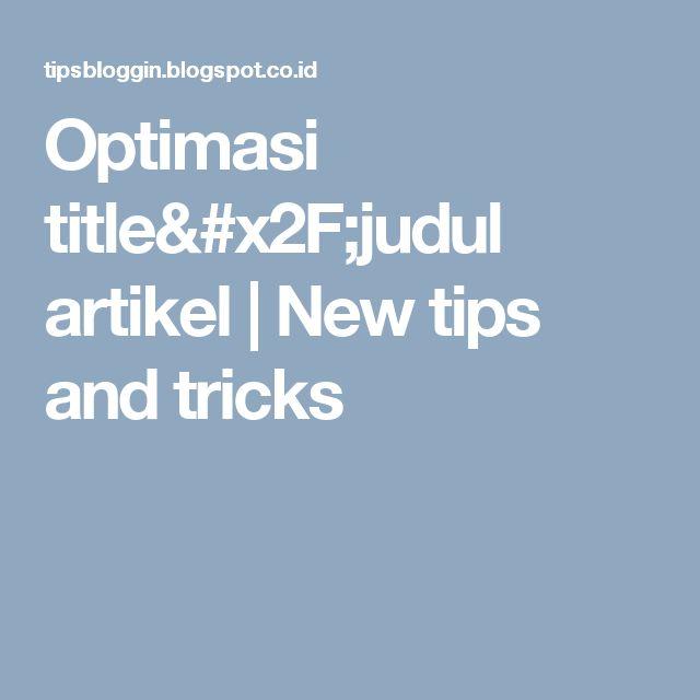 Optimasi title/judul artikel | New tips and tricks