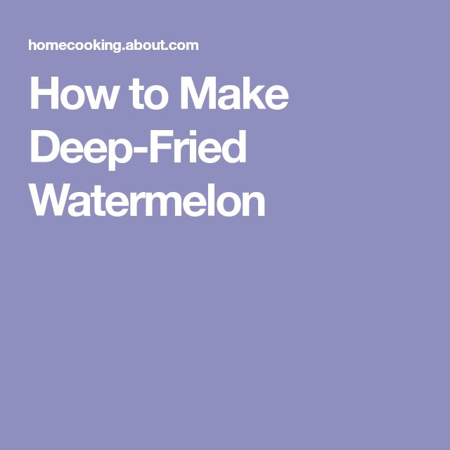 How to Make Deep-Fried Watermelon