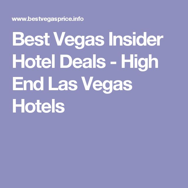 Best Vegas Insider Hotel Deals - High End Las Vegas Hotels