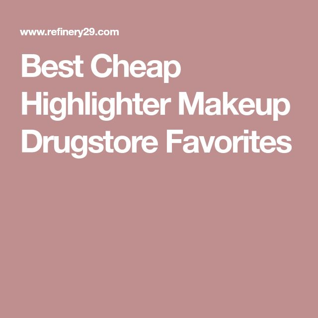Best Cheap Highlighter Makeup Drugstore Favorites