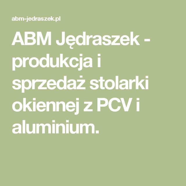 ABM Jędraszek - produkcja i sprzedaż stolarki okiennej z PCV i aluminium.