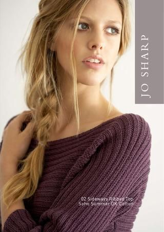 Sideways Ribbed Top Pattern Leaflet  This collection of ribbed tops are all knitted using Jo Sharp Soho Summer DK Cotton. The tops are knitted sideways and all in one piece, from cuff to cuff. A great casual top for all weather. The cropped versions work well with layering.