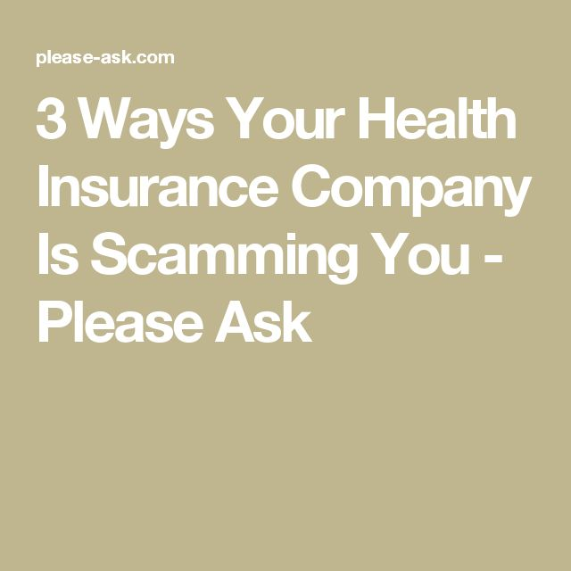 3 Ways Your Health Insurance Company Is Scamming You - Please Ask