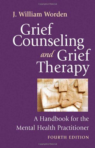 Grief Counseling and Grief Therapy, Fourth Edition: A Handbook for the Mental Health Practitioner by J. William Worden PhD.
