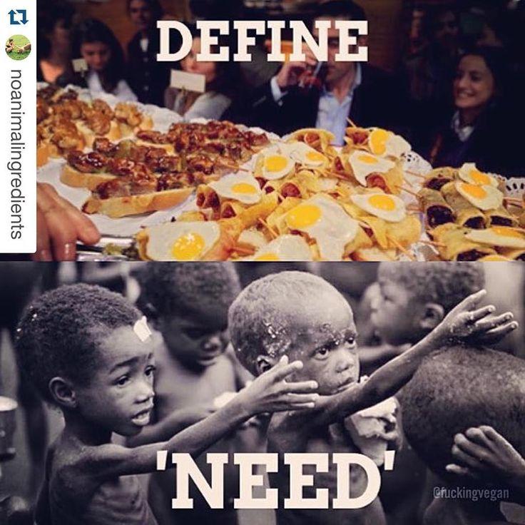 greed: define need #vegan #compassion