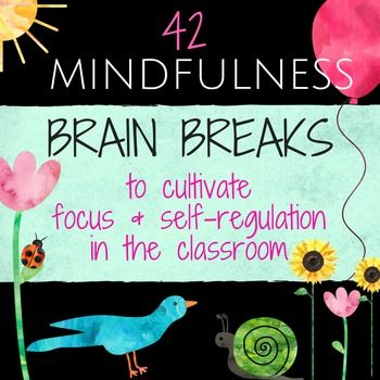 Use these 42 Mindfulness Brain Break Cards to help your students build self-regulation and focus skills. Start each day school day or counseling session with one of these  mindfulness activities. Place cards into a basket and randomly choose one or two for Brain Breaks for the start of a lesson or transition time.