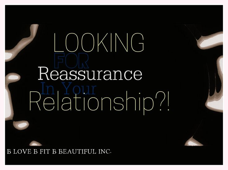 B Beautiful: Looking For Reassurance In Your Relationship?!  http://www.blovebfitbbeautiful.com/2014/11/b-beautiful-looking-for-reassurance-in.html