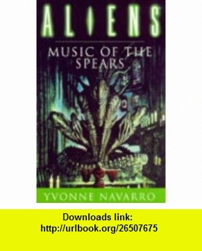 Aliens Music of the Spears (9781857984866) Yvonne Navarro , ISBN-10: 1857984862  , ISBN-13: 978-1857984866 ,  , tutorials , pdf , ebook , torrent , downloads , rapidshare , filesonic , hotfile , megaupload , fileserve