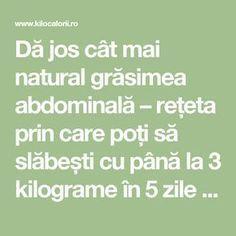 Dă jos cât mai natural grăsimea abdominală – rețeta prin care poți să slăbești cu până la 3 kilograme în 5 zile » kiloCalorii