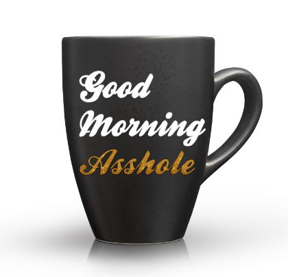 Good morning asshole coffee mug dick tiny