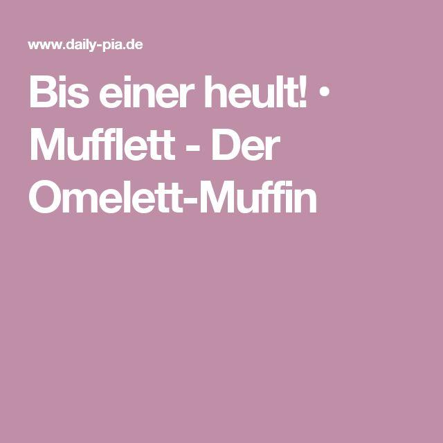 Bis einer heult! • Mufflett - Der Omelett-Muffin