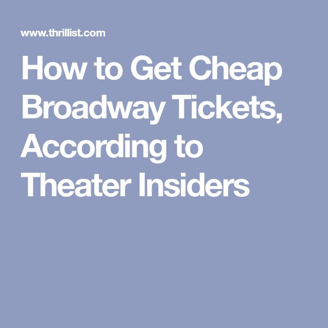How to Get Cheap Broadway Tickets, According to Theater Insiders