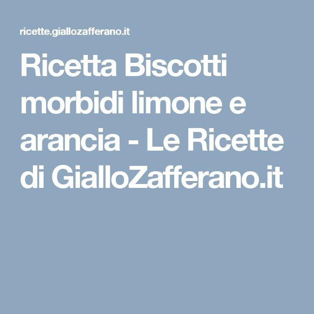 Ricetta Biscotti morbidi limone e arancia - Le Ricette di GialloZafferano.it