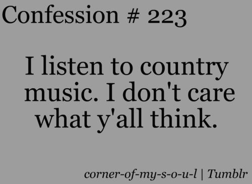 And Y'all can say what you like about me livin in a city, but I'm a country girl at heart and soul.