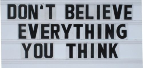 """! // """"don't believe everything you think"""" quote / positive thinking quotes"""