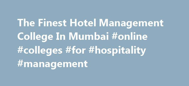 The Finest Hotel Management College In Mumbai #online #colleges #for #hospitality #management http://arkansas.nef2.com/the-finest-hotel-management-college-in-mumbai-online-colleges-for-hospitality-management/  # Welcome to Apeejay Institute of Hospitality. The Apeejay Institute of Hospitality is located at CBD Belapur sharing premises with The Park Navi Mumbai was established in the year 2007. The institute offers a 3 years Bachelor's Degree programme in Hospitality Studies affiliated to the…