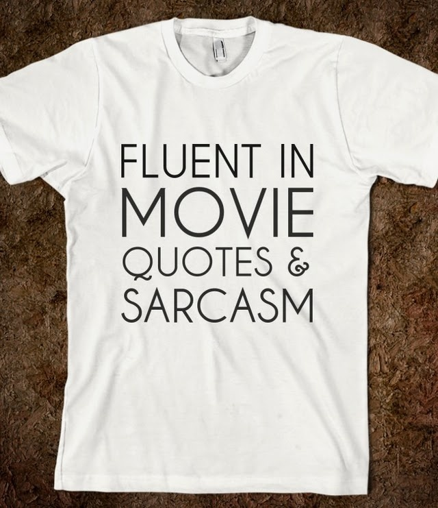 FLUENT IN MOVIE QUOTES & SARCASM