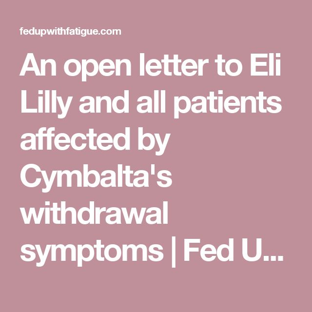 An open letter to Eli Lilly and all patients affected by Cymbalta's withdrawal symptoms | Fed Up with Fatigue