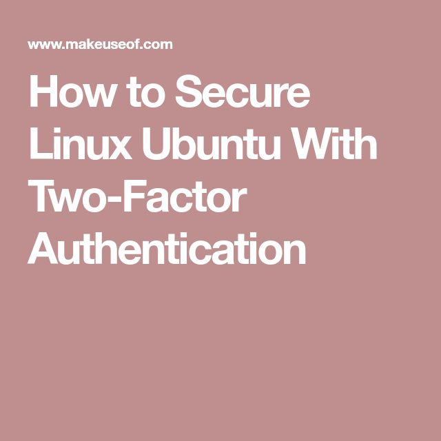 How to Secure Linux Ubuntu With Two-Factor Authentication