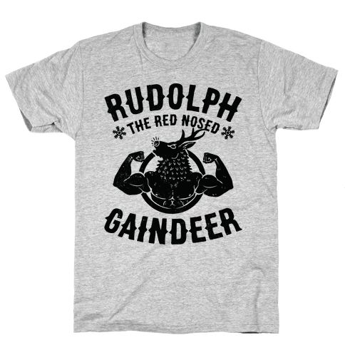 Rudolph The Red Nosed Gaindeer - I mean yeah he had a shiny nose but did anyone ever tell you he was JACKED? Be prepared for massive gains in the gym and light the whey for other reindeer with this funny lifting shirt featuring a swole Rudolph the rednosed reindeer flexing his glorious biceps for all the other reindeer to see. Who's laughing now?