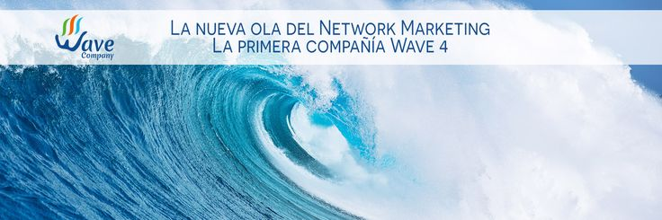 La nueva ola del Network Marketing La primera compañía Wave 4  http://www.wavecompany.net/es/