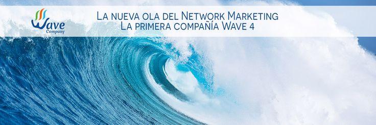 La nueva ola del Network Marketing La primera compañía Wave 4  http://www.wavecompany.net/es/