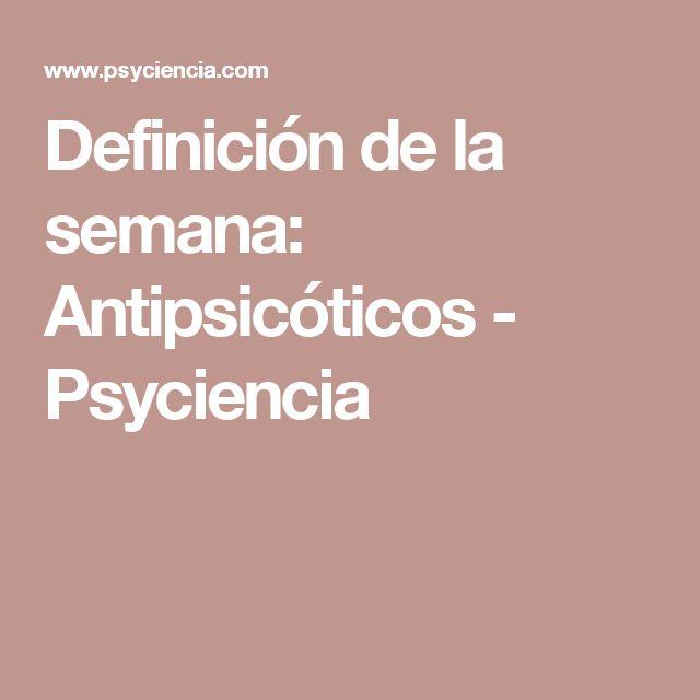 Definición de la semana: Antipsicóticos - Psyciencia