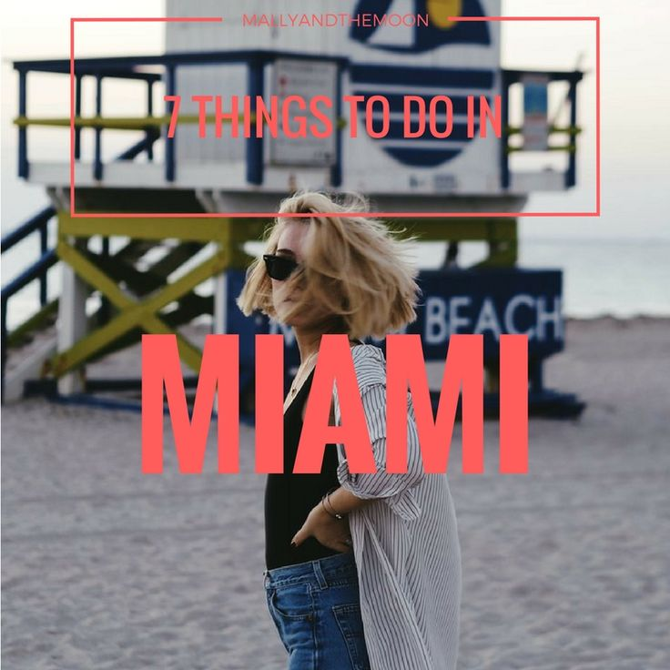 7 things to do in MIAMI! ☼
