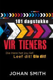 """101 DAGSTUKKE VIR TIENERS deur JOHAN SMIT. Beskikbaar by Faith4U Boek- en Geskenkwinkel, Secunda, email """"faith4u@kruik.co.za"""