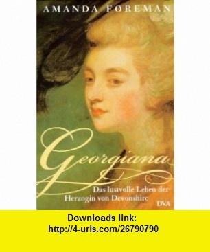 Georgiana. Das lustvolle Leben der Herzogin von Devonshire. (9783421053763) Amanda Foreman , ISBN-10: 3421053766  , ISBN-13: 978-3421053763 ,  , tutorials , pdf , ebook , torrent , downloads , rapidshare , filesonic , hotfile , megaupload , fileserve