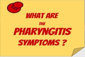 Pharyngitis Symptoms – What are the Pharyngitis Symptoms