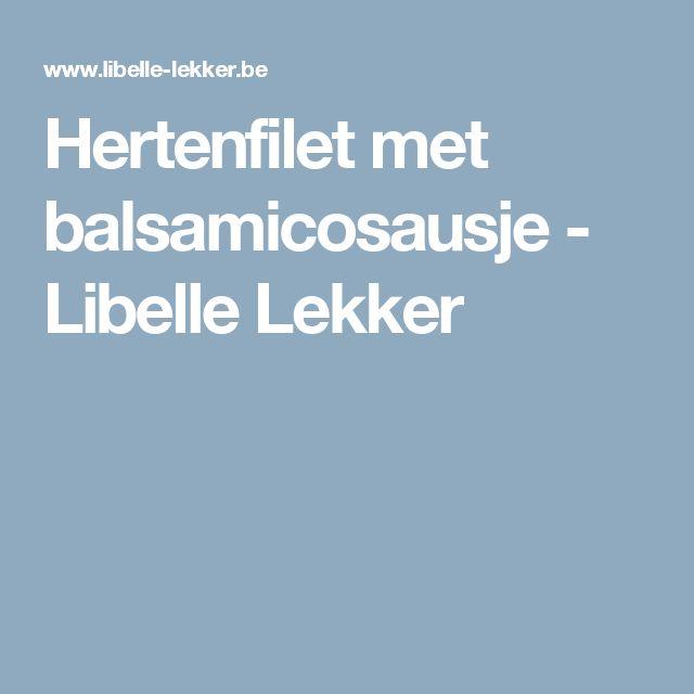 Hertenfilet met balsamicosausje - Libelle Lekker