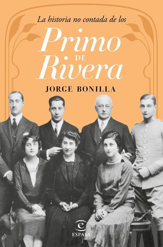 """""""La historia no contada de los Primo de Rivera"""" Jorge Bonilla. Durante décadas…"""