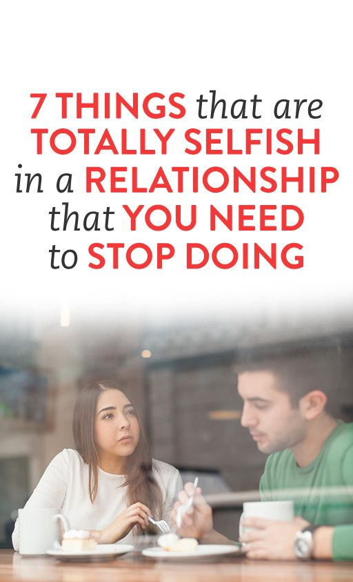 7 Things That Are Totally Selfish In A Relationship That You Need to Stop Doing