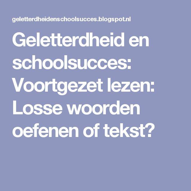Geletterdheid en schoolsucces: Voortgezet lezen: Losse woorden oefenen of tekst?