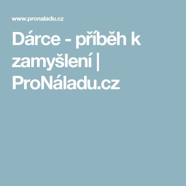 Dárce - příběh k zamyšlení | ProNáladu.cz
