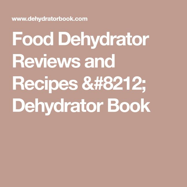 Food Dehydrator Reviews and Recipes — Dehydrator Book