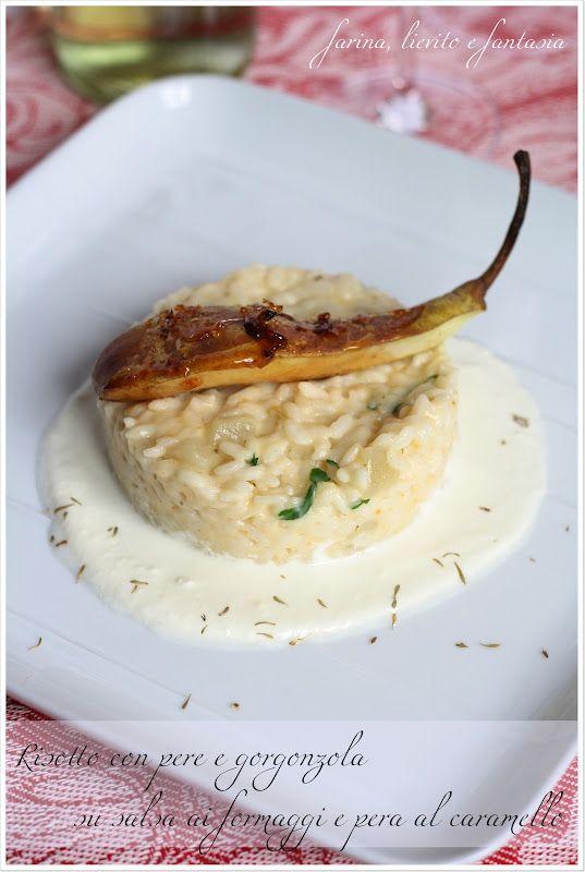 Farina, lievito e fantasia: Risotto alle pere e gorgonzola su salsa ai formaggi e pera caramellata.