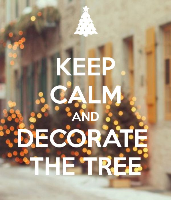 Keep calm and decorate the tree. This Friday!!