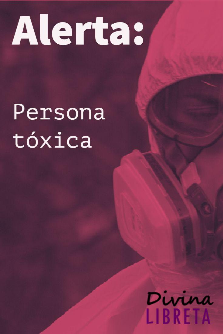 Alerta de persona tóxica o el otro peligro de las personas tóxicas ¿Cómo  sabemos en realidad que una persona es tóxica?
