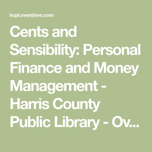 Cents and Sensibility: Personal Finance and Money Management - Harris County Public Library - OverDrive