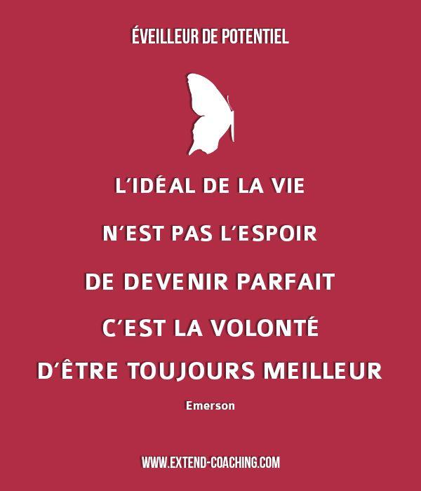 L'idéal de la vie n'est pas l'espoir de devenir parfait, c'est la volonté d'être toujours meilleur – Emerson