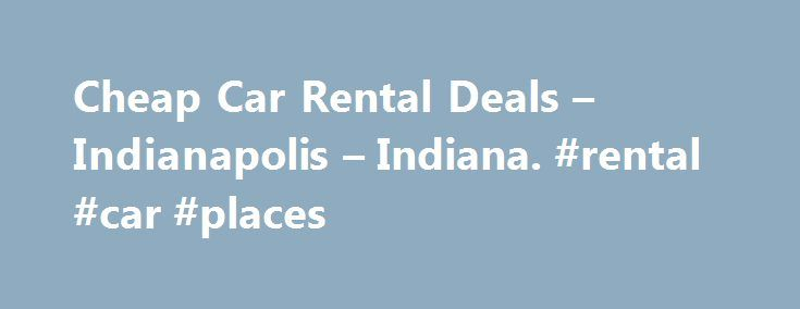 Cheap Car Rental Deals – Indianapolis – Indiana. #rental #car #places http://rental.remmont.com/cheap-car-rental-deals-indianapolis-indiana-rental-car-places/  #cheap car rental deals # Cheap Car Rental Deals – Indianapolis – Indiana – cheapairportcarrentaldeals.com Car Rentals – Find Car Rental Deals Cheap Rental Cars with. Car Rental: Find cheap car rentals and discount rental cars on Orbitz. Rent a hybrid, economy or luxury car at low rates from more than 10 auto rental brands!...