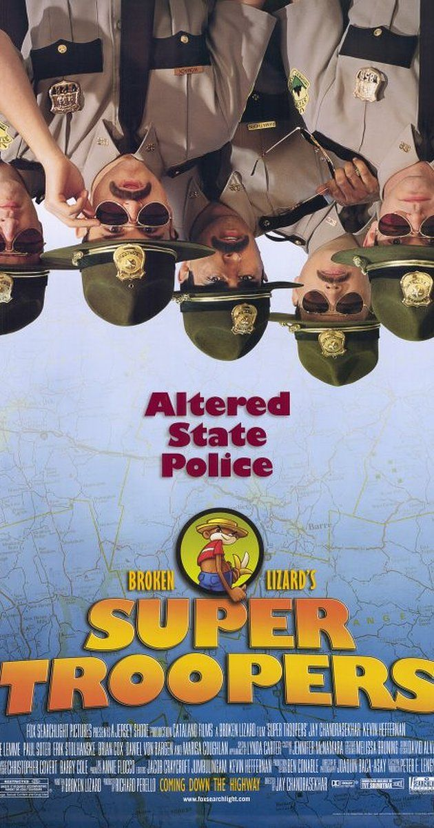 Directed by Jay Chandrasekhar.  With Jay Chandrasekhar, Kevin Heffernan, André Vippolis, Joey Kern. Five Vermont state troopers, avid pranksters with a knack for screwing up, try to save their jobs and out-do the local police department by solving a crime.