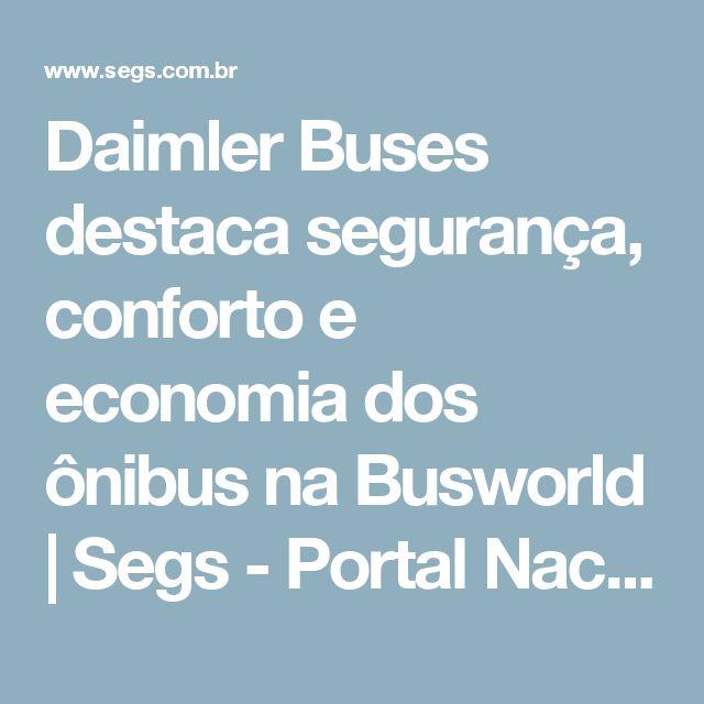 Daimler Buses destaca segurança, conforto e economia dos ônibus na Busworld | Segs - Portal Nacional | Clipp Noticias sobre Seguros | Saúde