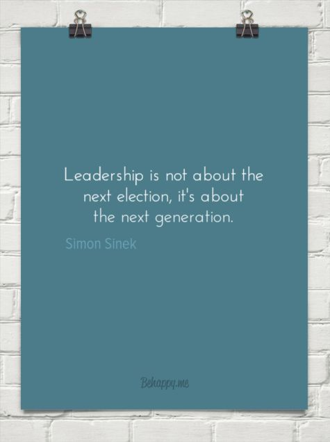 Leadership is not about the next election, it's about the next generation. by Simon Sinek #1316002